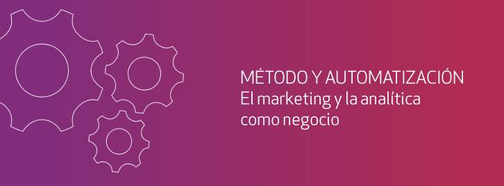 Método, automatización… el marketing y la analítica como negocio