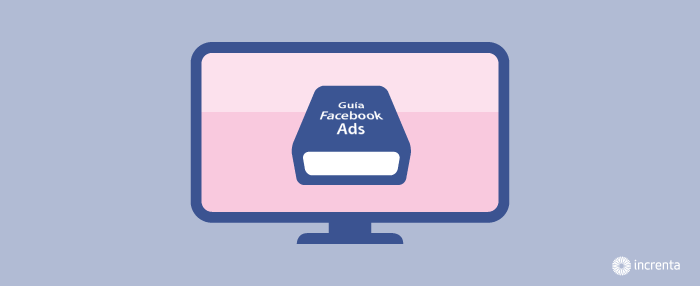 Guía para crear una campaña de Facebook Ads perfecta