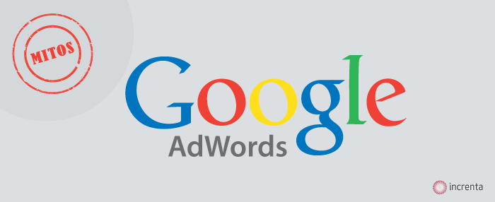 Mitos de Google AdWords que no debes creerte