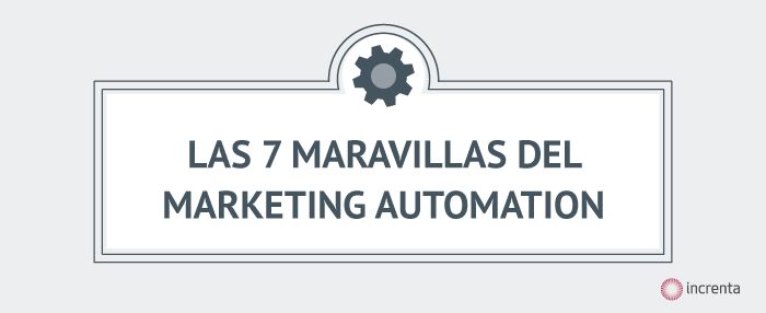 Infografía: las 7 maravillas del Maketing Automation